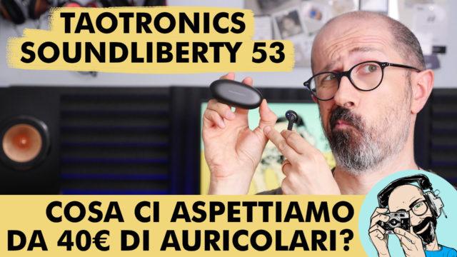 TAOTRONICS SOUNDLIBERTY 53: COSA CI ASPETTIAMO DA 40 € DI AURICOLARI?
