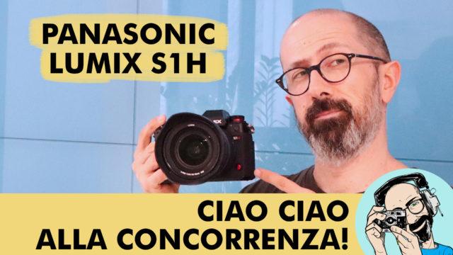PANASONIC LUMIX S1H: CIAO CIAO ALLA CONCORRENZA!