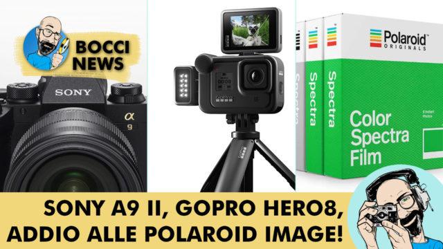 BOCCI NEWS: SONY ALPHA 9 II, GOPRO HERO8 BLACK E LA FINE DELLE POLAROID IMAGE!