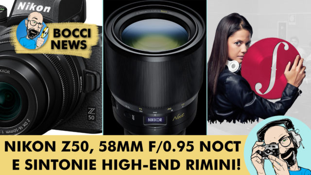 BOCCI NEWS: NIKON Z50, 58MM F/0.95 NOCT E SINTONIE HIGH-END RIMINI!