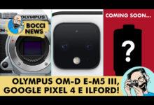 BOCCI NEWS: OLYMPUS OM-D E-M5 III, GOOGLE PIXEL 4 E ILFORD!