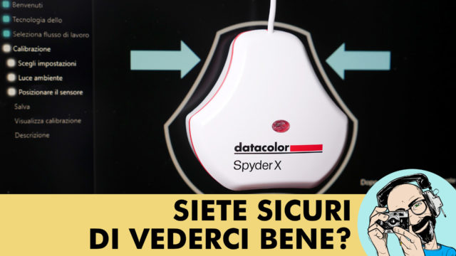 DATACOLOR SPYDERX: SIETE SICURI DI VEDERCI BENE?